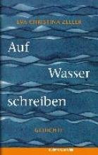 Zeller, Eva Christina Auf Wasser schreiben