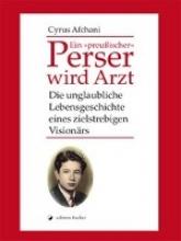 Afchani, Cyrus Ein `preußischer` Perser wird Arzt