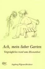 Pilgram-Brückner, Ingeborg Ach, mein lieber Garten