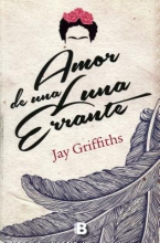 Griffiths, Jay Amor de una luna errante A Love Letter from a Stray Moon