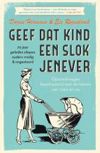 Dorine  Hermans, Els  Rozenbroek Geef dat kind een slok jenever - 70 jaar geleden sliepen ouders vredig & ongestoord