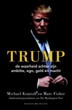 Michael  Kranish, Marc  Fisher Trump - de waarheid achter zijn ambitie, ego, geld en macht