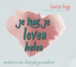 Heather Dane Louise Hay  Ahlea Khadro, Je kunt je leven helen