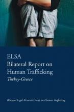 , ELSA Bilateral Report on Human Trafficking Turkey-Greece