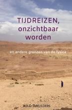 Ruud Smeulders , Tijdreizen, onzichtbaar worden