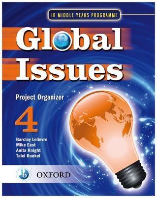 Barclay Lelievre,   Mike East,   Anita Knight,   Talei Kunkel,Global Issues: MYP Project Organizer 4