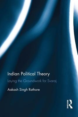Aakash (Center for Ethics & Global Politics, Luiss University, Rome) Singh Rathore,Indian Political Theory