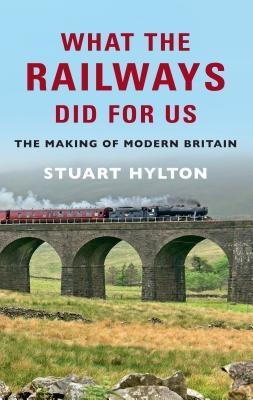 Stuart Hylton,What the Railways Did For Us