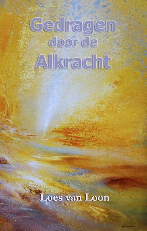 Loes van Loon,Gedragen door de Alkracht