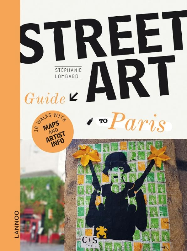 Stéphanie Lombard,The Street Art Guide to Paris