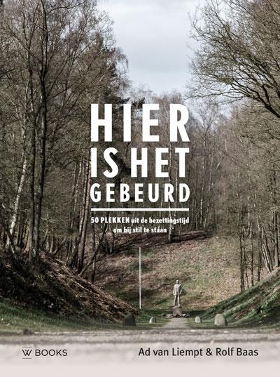 Ad van Liempt,Hier is het gebeurd