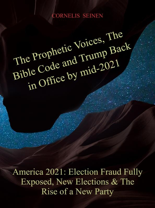 Cornelis Seinen,The Prophetic Voices, The Bible Code and Trump Back in Office by mid-2021
