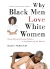 Persaud, Rajen,Why Black Men Love White Women