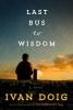 Doig, Ivan,Last Bus to Wisdom
