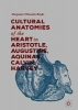 Marjorie O`Rourke Boyle,Cultural Anatomies of the Heart in Aristotle, Augustine, Aquinas, Calvin, and Harvey