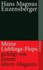 Enzensberger, Hans Magnus,Meine Lieblings-Flops, gefolgt von einem Ideen-Magazin