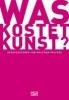 Was kostet Kunst?,Ein Handbuch für Sammler, Galeristen, Händler und Künstler