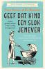 <b>Dorine  Hermans, Els  Rozenbroek</b>,Geef dat kind een slok jenever - 70 jaar geleden sliepen ouders vredig & ongestoord