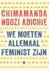 <b>Chimamanda Ngozi  Adichie</b>,We moeten allemaal feminist zijn