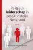 <b>Leon van den Broeke, Eddy van der Borght</b>,Religieus leiderschap in post-christelijk Nederland