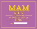 ,<b>Mam dit is waarom ik zoveel van jou hou</b>