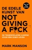 Mark  Manson ,De edele kunst van not giving a fuck