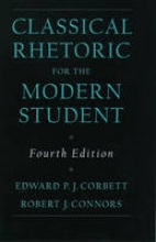Corbett, Edward P. J. Classic Rhetoric for the Modern Student
