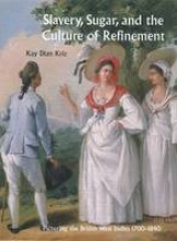 Kriz, KD Slavery, Sugar and The Culture of Refinement - Picturing the British West Indies, 1700-1840