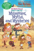 Dan Gutman My Weird School Fast Facts: Mummies, Myths, and Mysteries