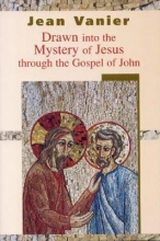 Jean Vanier Drawn into the Mystery of Jesus Through the Gospel of John