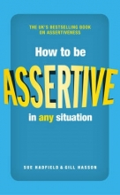 Sue Hadfield,   Gill Hasson How to be Assertive In Any Situation