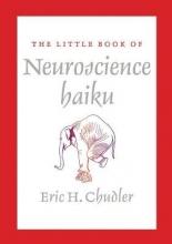 Eric (University of Washington) Chudler The Little Book of Neuroscience Haiku