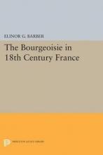 Barber, Elinor The Bourgeoisie in 18th-Century France