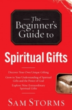 Sam Storms The Beginner`s Guide to Spiritual Gifts