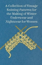Anon A Collection of Vintage Knitting Patterns for the Making of Winter Underwear and Nightwear for Women