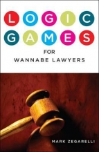 Zegarelli, Mark Logic Games for Wannabe Lawyers