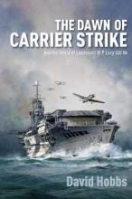 Hobbs, David The Dawn of Carrier Strike