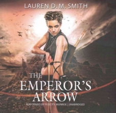 Smith, Lauren D. M. The Emperor`s Arrow