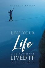 Malcolm Bateup Bateup Live Your Life like You Have Lived It Before