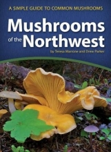 Teresa Marrone,   Drew Parker Mushrooms of the Northwest