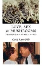 Raper, Cardy, Ph.D. Love, Sex & Mushrooms