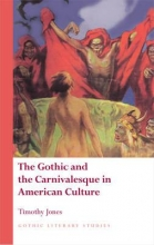 Jones, Timothy The Gothic and the Carnivalesque in American Culture
