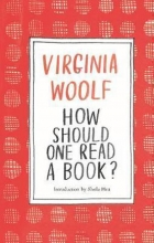 Virginia Woolf , How Should One Read a Book?