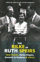 Rainer Maria Rilke,   John Pilling,   Peter Robinson,   Ruth Speirs The Rilke of Ruth Speirs: New Poems, Duino Elegies, Sonnets to Orpheus, & Others