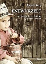 Berg, Deniz ENTWURZELT - Autobiografischer ROMAN eines Einwanderers