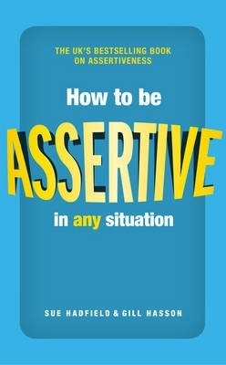 Hadfield, Sue,   Hasson, Gill,How to be Assertive In Any Situation