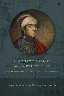 Carl Benn,A Mohawk Memoir from the War of 1812