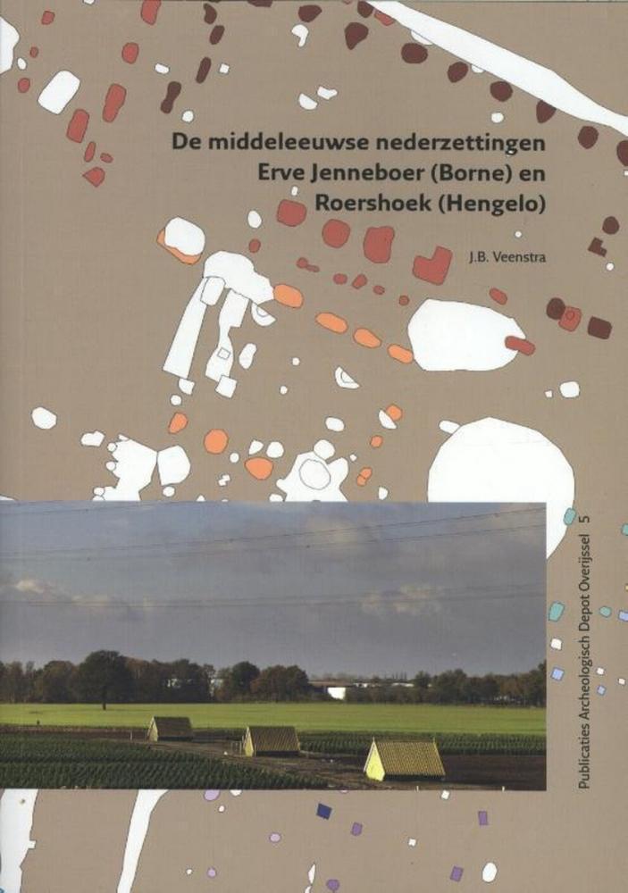 J.B. Veenstra,De middeleeuwse nederzettingen Erve Jenneboer (Borne) en Roershoek (Hengelo)
