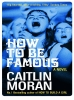 Moran Caitlin, How to Be Famous