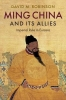 <b>David M. (Colgate University, New York) Robinson</b>,Ming China and its Allies